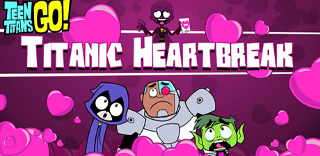 [ Teen Titans Go: Titanic Heartbreak ]